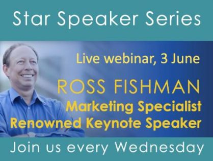 Don't miss out! Register for our next Star Speaker Webinar on Wednesday 3 June when marketing expert Ross Fishman will cover everything you need to know about 'Marketing your way out of a Pandemic'